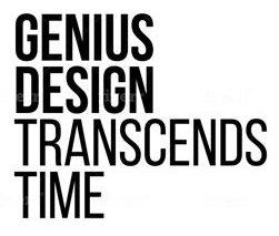 GENIUS DESIGN TRANSCENDS TIME